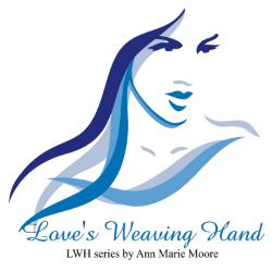 Love's Weaving Hand LWH series by Ann Marie Moore